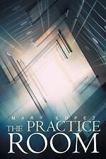 The Practice Room by Mary Lopez Garelli (2015, Paperback)