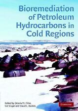 Bioremediation of Petroleum Hydrocarbons in Cold Regions (2008, Hardcover)