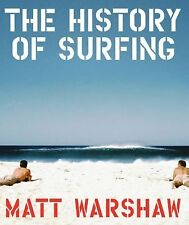 The History of Surfing by Matt Warshaw (2010, Hardcover)