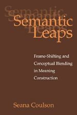 Semantic Leaps : Frame-Shifting and Conceptual Blending in Meaning...