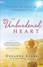 The Unburdened Heart : Finding the Freedom of Forgiveness by Suzanne Eller...