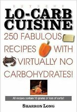 Extreme Lo-Carb Cuisine : 250 Fabulous Recipes with Virtually No...
