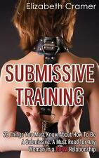 Submissive Training : 23 Things You Must Know about How to Be a Submissive. a...