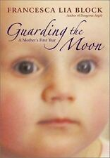 Guarding the Moon: A Mother's First Year, Block, Francesca Lia, Good Book