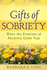 Gifts of Sobriety : When the Promises of Recovery Come True by Barbara S....