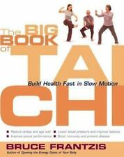 The Big Book of Tai Chi : Build Health Fast in Slow Motion by Bruce Kumar...