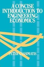 A Concise Introduction to Engineering Economics by P. Cassimatis (1988,...