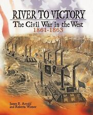 Civil War: River to Victory: Civil War in the West, 1861-1863 by R Wiener New