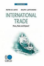 International Trade : Free, Fair and Open? by Patrick Love, Organisation for...