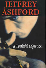 Ashford, Jeffrey A Truthful Injustice Very Good Book