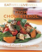Eat Well Live Well with High Cholesterol : Low-Cholesterol Recipes and Tips...