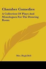 Chamber Comedies : A Collection of Plays and Monologues for the Drawing Room...