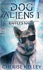 Dog Aliens 1 Raffle's Name by Cherise Kelley (2012, Paperback, Large Type)