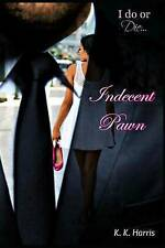 Indecent Pawn What Price Is Too High Pay for Another Person's Debt? by Harris Mr