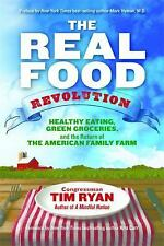 The Real Food Revolution : Healthy Eating, Green Groceries, and the Return of...