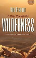 NEW A Way Through the Wilderness: Growing in Faith When Life Is Hard by Rob Renf