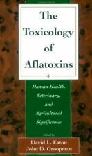 The Toxicology of Aflatoxins : Human Health, Veterinary, and Agricultural...