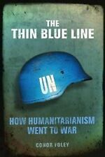 The Thin Blue Line: How Humanitarianism Went to War by Conor Foley...