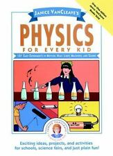 Janice VanCleave's Physics for Every Kid: 101 Easy Experiments in Motion, Heat,