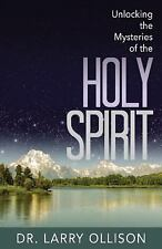 Unlocking the Mysteries of the Holy Spirit by Larry Ollison (2016, Paperback)