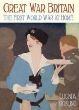 Great War Britain: The First World War at Home - New Book Gosling, Lucinda