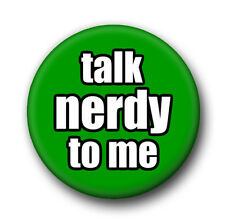 Talk Nerdy To Me 1 Inch / 25mm Pin Button Badge Geeks Nerds Dweebs IT Kitsch Fun