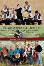 Playing Across a Divide : Israeli-Palestinian Musical Encounters by Benjamin...