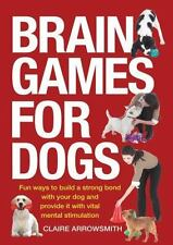 Brain Games for Dogs : Fun Ways to Build a Strong Bond with Your Dog and...