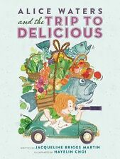 ALICE WATERS AND THE TRIP TO DELICIOU - JACQUELINE BRIGGS MARTIN (HARDCOVER) NEW