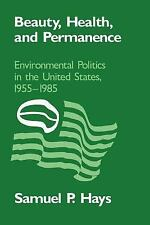 Beauty, Health, and Permanence : Environmental Politics in the United States, 19