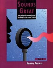 Sounds Great: Intermediate Pronunciation and Speaking for Learners of English, B