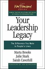 The Ken Blanchard: Your Leadership Legacy : The Difference You Make in...