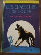 James Oliver Curwood: Les chasseurs de loups / Bibliothèque Verte, 1973