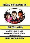 Please Understand Me, I Am Your Child : A book about attention hyperactive...