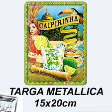 CAIPIRINHA COCKTAIL TARGA METALLICA 15X20 CM METAL CARD BLECHSCHILD TIN SIGN