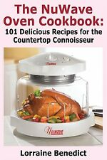 The Nuwave Oven Cookbook: 101 Delicious by Lorraine Benedict (Paperback) NEW