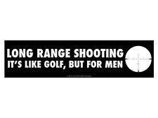 Long Range Shooting It's like golf but for men (Bumper Sticker)