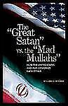 The Great Satan vs. the Mad Mullahs : How the United States and Iran Demonize...