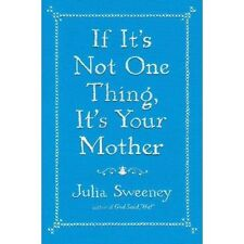 If It's Not One Thing, It's Your Mother by Julia Sweeney (Hardcover) NEW