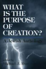 What Is the Purpose of Creation?: A Jewish Anthology
