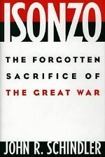 Isonzo : The Forgotten Sacrifice of the Great War by John R. Schindler (2001,...