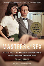 Masters of Sex: The Life and Times of William Masters and Virginia Johnson, the