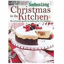 Southern Living Christmas in the Kitchen: The Ultimate Guide to Cooking for the