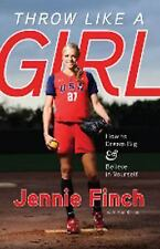 Throw Like a Girl: How to Dream Big & Believe in Yourself by Finch, Jennie, Kil