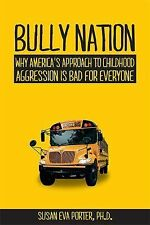Bully Nation : Why America's Approach to Childhood Aggression Is Bad for...