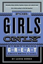 For Girls Only : Everything Great about Being a Girl by Laura Dower (2008,...
