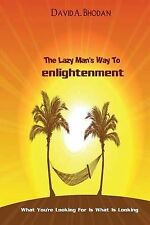 The Lazy Man's Way to Enlightenment: What You're Looking for Is What Is...