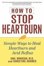 How to Stop Heartburn : Simple Ways to Heal Heartburn and Acid Reflux by Anil...