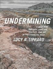 Undermining : A Wild Ride Through Land Use, Politics, and Art in the Changing...