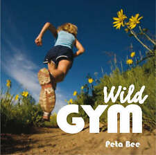Wild Gym: Join the DIY Exercise Revolution: 50 Ways to Get Fit Outdoors,Peta Bee